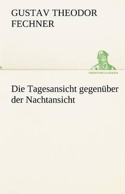 Die Tagesansicht Gegenuber Der Nachtansicht (German, Paperback): Gustav Theodor Fechner