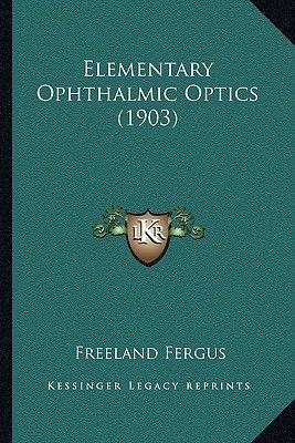 Elementary Ophthalmic Optics (1903) (Paperback): Freeland Fergus