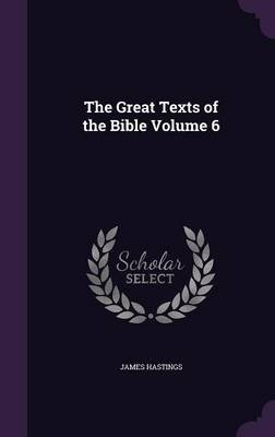 The Great Texts of the Bible Volume 6 (Hardcover): James Hastings