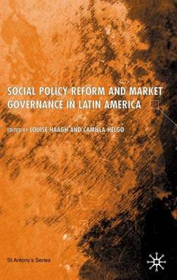 Social Policy Reform and Market Governance in Latin America (Electronic book text): Louise Haagh, Camilla Helgo
