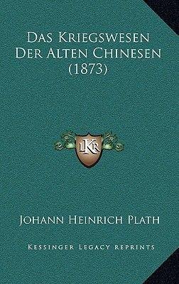 Das Kriegswesen Der Alten Chinesen (1873) (German, Hardcover): Johann Heinrich Plath