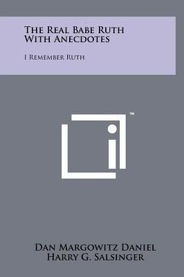 The Real Babe Ruth with Anecdotes - I Remember Ruth (Hardcover): Dan Margowitz Daniel, Harry G. Salsinger