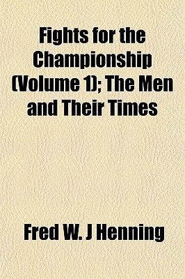 Fights for the Championship (Volume 1); The Men and Their Times (Paperback): Fred W. J. Henning