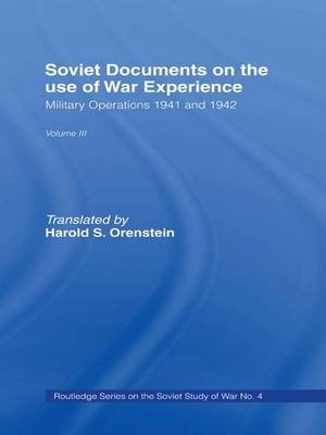 Soviet Documents on the Use of War Experience, Volume Three - Military Operations 1941 and 1942 (Paperback): Harold S. Orenstein