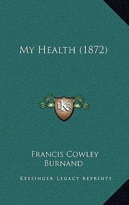 My Health (1872) (Hardcover): Francis Cowley Burnand