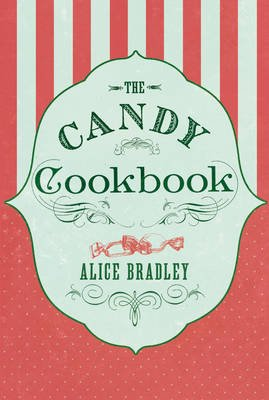 The Candy Cookbook (Electronic book text): Alice Bradley