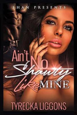 Ain't No Shawty Like Mine (Paperback): Tyrecka Liggons