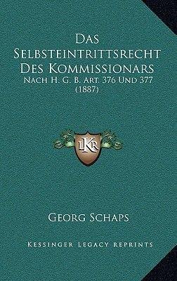 Das Selbsteintrittsrecht Des Kommissionars - Nach H. G. B. Art. 376 Und 377 (1887) (German, Hardcover): Georg Schaps
