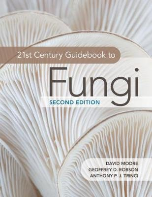 21st Century Guidebook to Fungi (Paperback, 2nd Revised edition): David Moore, Geoffrey D. Robson, Anthony P. J. Trinci