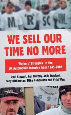 We Sell Our Time No More - Workers' Struggles Against Lean Production in the British Car Industry (Hardcover): Paul...