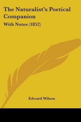The Naturalist's Poetical Companion - With Notes (1852) (Paperback): Edward Wilson