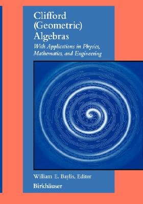 Clifford Algebras in Physics (Hardcover, 1st ed. 1996. Corr. 2nd printing 1999): William E. Baylis