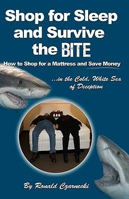 Shop for Sleep and Survive the Bite - How to Shop for a Mattress and Save Money in the Cold White Sea of Deception (Paperback):...