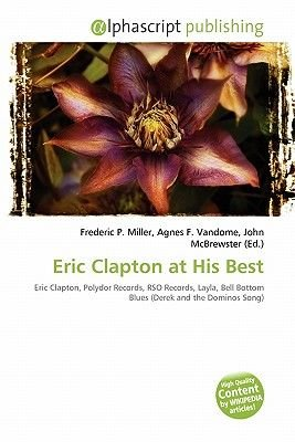Eric Clapton at His Best (Paperback): Frederic P. Miller, Agnes F. Vandome, John McBrewster