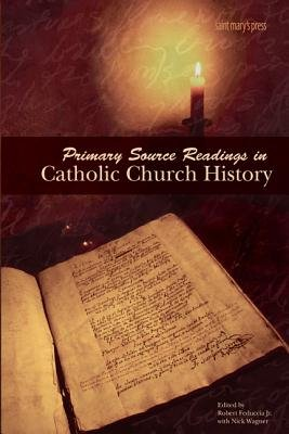 Primary Source Readings in Catholic Church History (Paperback): Robert Feduccia