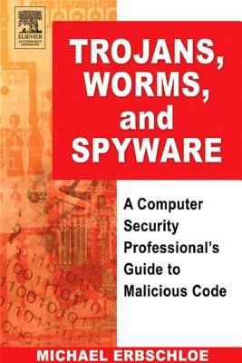 Trojans, Worms, and Spyware - A Computer Security Professional's Guide to Malicious Code (Electronic book text): Michael...