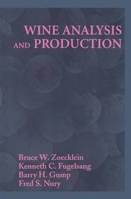 Wine Analysis and Production (Paperback): Bruce Zoecklein, Kenneth C. Fugelsang, Barry Gump