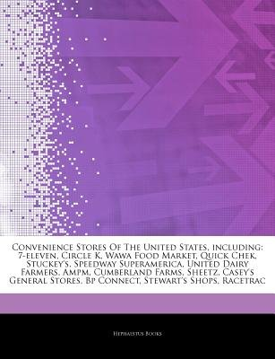 Articles on Convenience Stores of the United States, Including - 7-Eleven, Circle K, Wawa Food Market, Quick Chek,...