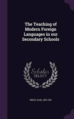The Teaching of Modern Foreign Languages in Our Secondary Schools (Hardcover): Karl Breul