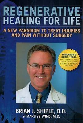 Regenerative Healing for Life - A New Paradign to Treat Injuries and Pain Without Surgery (Hardcover): Brian Shiple, Marlise...