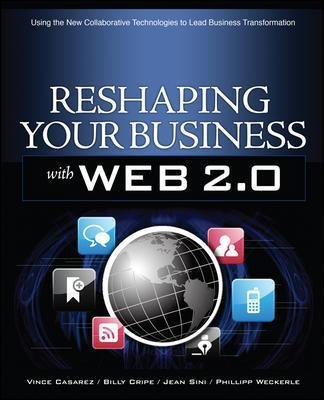 Reshaping Your Business with Web 2.0 - Using New Social Technologies to Lead Business Transformation (Paperback): Vince...