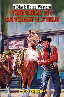 Trouble at Nathan's Ford (Hardcover): Jack Sheriff