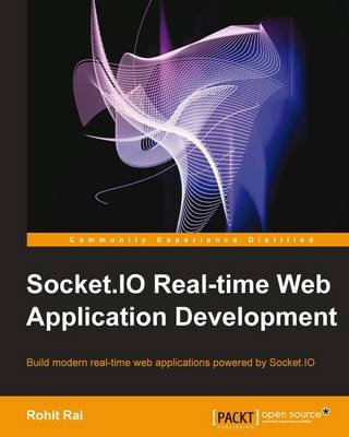 Socket.IO Real-Time Web Application Development (Paperback): Rohit Rai