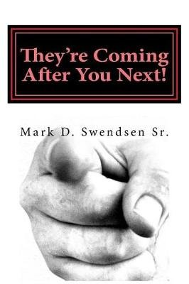 They're Coming After You Next! - The Death of American Democracy (Paperback): Mark D Swendsen Sr