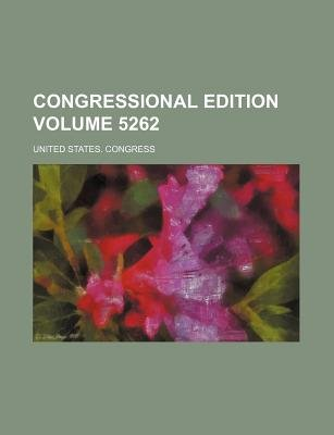 Congressional Edition Volume 5262 (Paperback): United States Congress