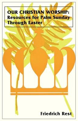 Our Christian Worship - Resources for Palm Sunday Through Easter (Paperback): CSS Publishing Co