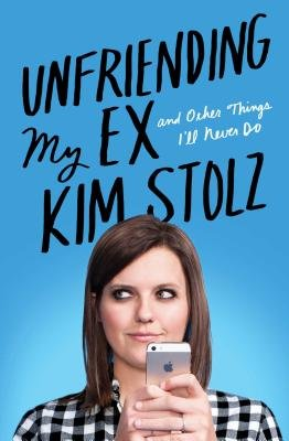 Unfriending My Ex: And Other Things I'll Never Do (Hardcover): Kim Stolz