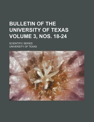 Bulletin of the University of Texas Volume 3, Nos. 18-24; Scientific Series (Paperback): University of Texas
