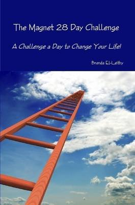 The Magnet 28 Day Challenge - A Challenge a Day to Change Your Life! (Paperback): Brenda El-leithy