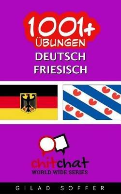 1001+ Ubungen Deutsch - Friesisch (German, Paperback): Gilad Soffer