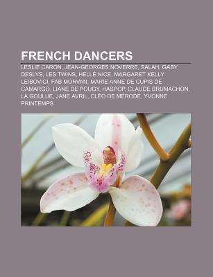 French Dancers - Leslie Caron, Jean-Georges Noverre, Salah, Gaby Deslys, Les Twins, Helle Nice, Margaret Kelly Leibovici, Fab...