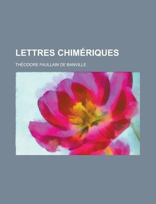 Lettres Chimeriques (English, French, Paperback): Us Government, Theodore De Banville