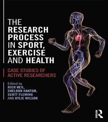 The Research Process in Sport, Exercise and Health - Case Studies of Active Researchers (Electronic book text): Rich Neil,...