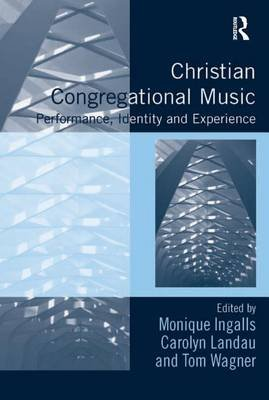 Christian Congregational Music - Performance, Identity and Experience (Electronic book text): Monique Marie Ingalls, Carolyn...