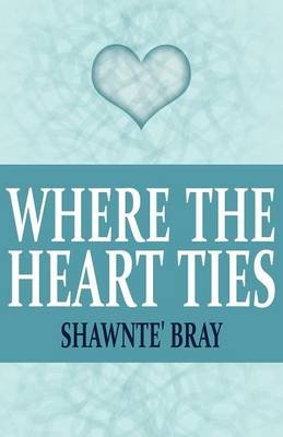 Where the Heart Ties (Paperback): Shawnte' Bray
