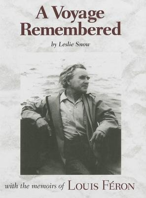 A Voyage Remembered (Hardcover): Leslie Snow, Louis Feron
