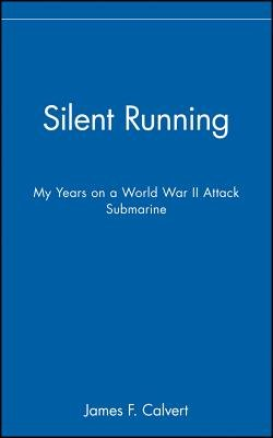 Silent Running - My Years on a World War II Attack Submarine (Hardcover): James F. Calvert
