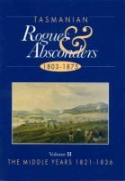 Tasmanian Rogues & Absconders, 1803-1875, Vol 2 - The Middle Years, 1821-1836 (Paperback): Alex Graeme-Evans