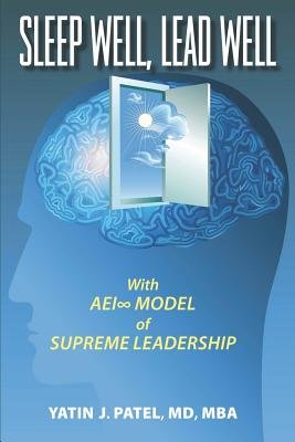 Sleep Well, Lead Well - With AEI Model of Supreme Leadership (Paperback): Yatin J Patel MD Mba