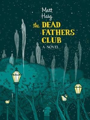 The Dead Fathers Club (Electronic book text): Matt Haig