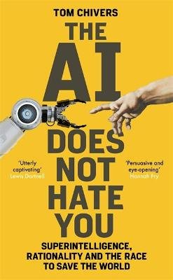The AI Does Not Hate You - Superintelligence, Rationality and the Race to Save the World (Paperback): Tom Chivers