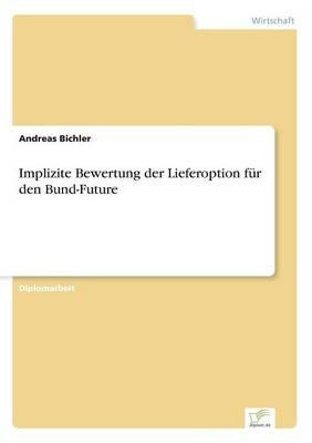 Implizite Bewertung Der Lieferoption Fur Den Bund-Future (German, Paperback): Andreas Bichler