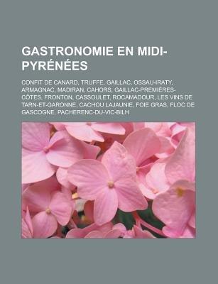 Gastronomie En MIDI-Pyrenees - Confit de Canard, Truffe, Gaillac, Ossau-Iraty, Armagnac, Madiran, Cahors,...