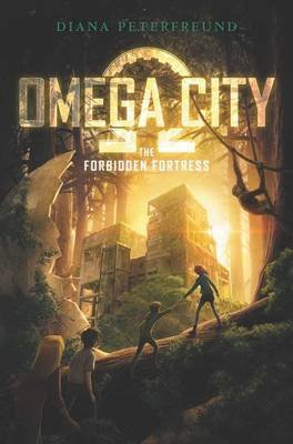 Omega City: The Forbidden Fortress (Hardcover): Diana Peterfreund
