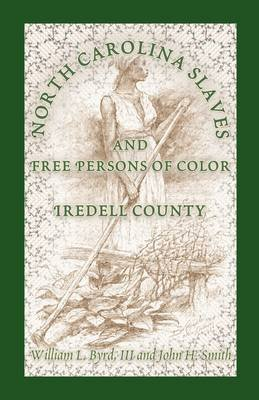 North Carolina Slaves and Free Persons of Color - Iredell County (Paperback): Jade C. Angelica, William L Byrd, John H. Smith