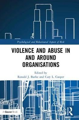 Violence and Abuse In and Around Organisations (Hardcover): Ronald J. Burke, Cary L. Cooper